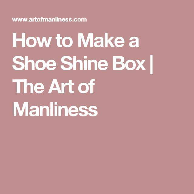 How to Make a Shoe Shine Box | The Art of Manliness