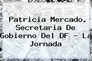 http://tecnoautos.com/wp-content/uploads/imagenes/tendencias/thumbs/patricia-mercado-secretaria-de-gobierno-del-df-la-jornada.jpg Patricia Mercado. Patricia Mercado, secretaria de Gobierno del DF - La Jornada, Enlaces, Imágenes, Videos y Tweets - http://tecnoautos.com/actualidad/patricia-mercado-patricia-mercado-secretaria-de-gobierno-del-df-la-jornada/