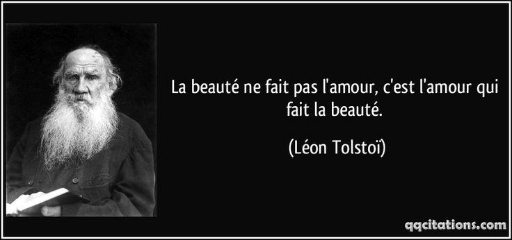 La beauté ne fait pas l'amour, c'est l'amour qui fait la beauté. (Léon Tolstoï) #citations #LéonTolstoï