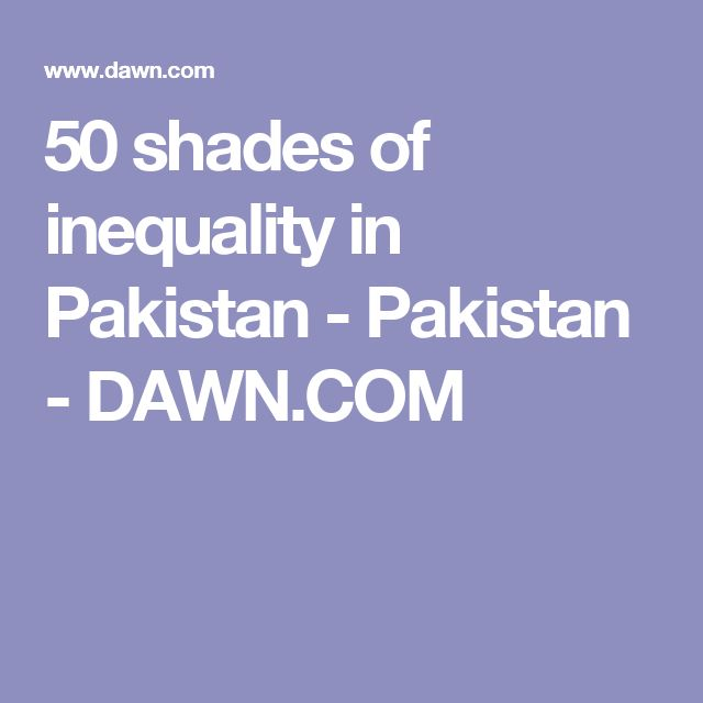 50 shades of inequality in Pakistan - Pakistan - DAWN.COM