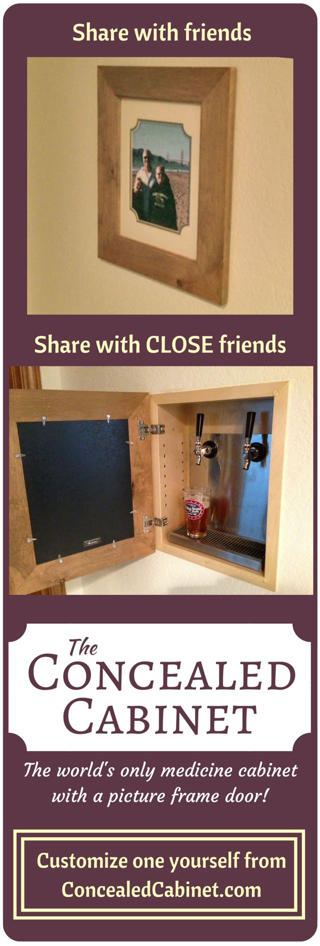 Friends in your home see a nice picture of your family. CLOSE friends find out you've got a sweet beer tap inside!  This customer customized their Concealed Cabinet and the results are fantastic! Check out our site to see all 50+ varieties and customize your own!