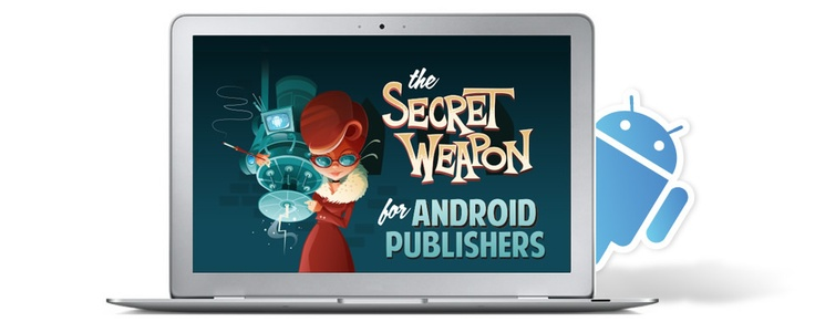 the Secret Weapon for Android Publishers