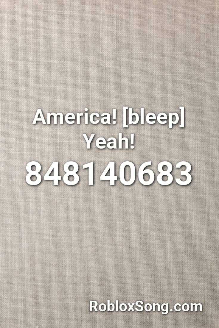 America Bleep Yeah Roblox Id Roblox Music Codes In 2020