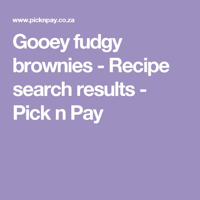 Gooey fudgy brownies - Recipe search results - Pick n Pay