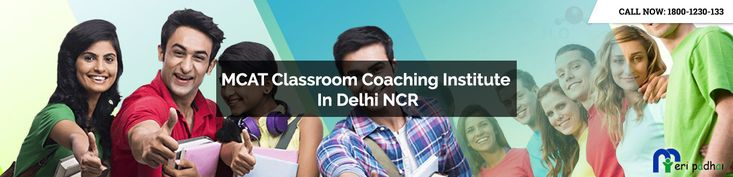 MCAT Tuitions In Delhi NCR ?Call 1800-1230-133 (toll-free) to Meri Padhai for Find Best MCAT Distance Education Coaching classes institute In Delhi NCR.