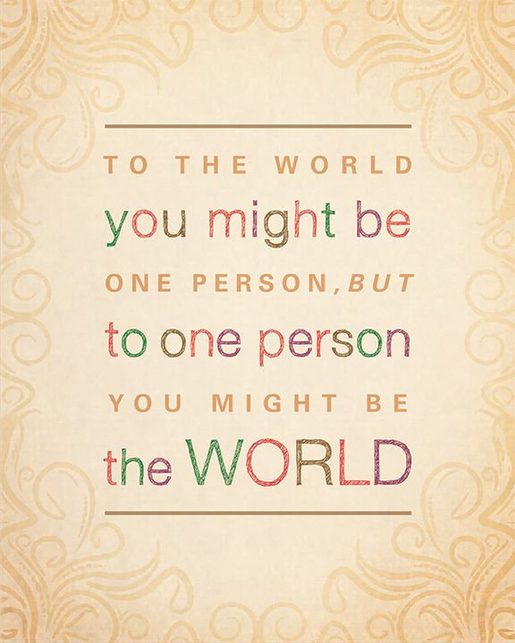 Free ...to One Person You Might Be The World Printable