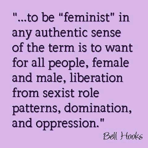 ... to be feminist in any authentic sense of the term is to want for all people, female and male, liberation from sexist role patterns, domination and oppression. - Bell Hooks #quotes #feminism