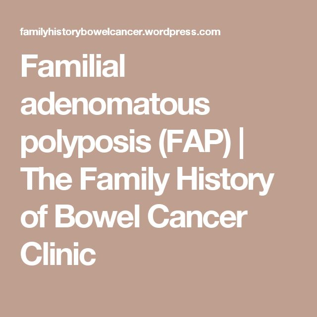 Familial adenomatous polyposis (FAP) | The Family History of Bowel Cancer Clinic