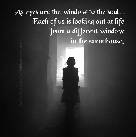 As Eyes Are The Window To The Soul Each Of Us Is Looking Out At