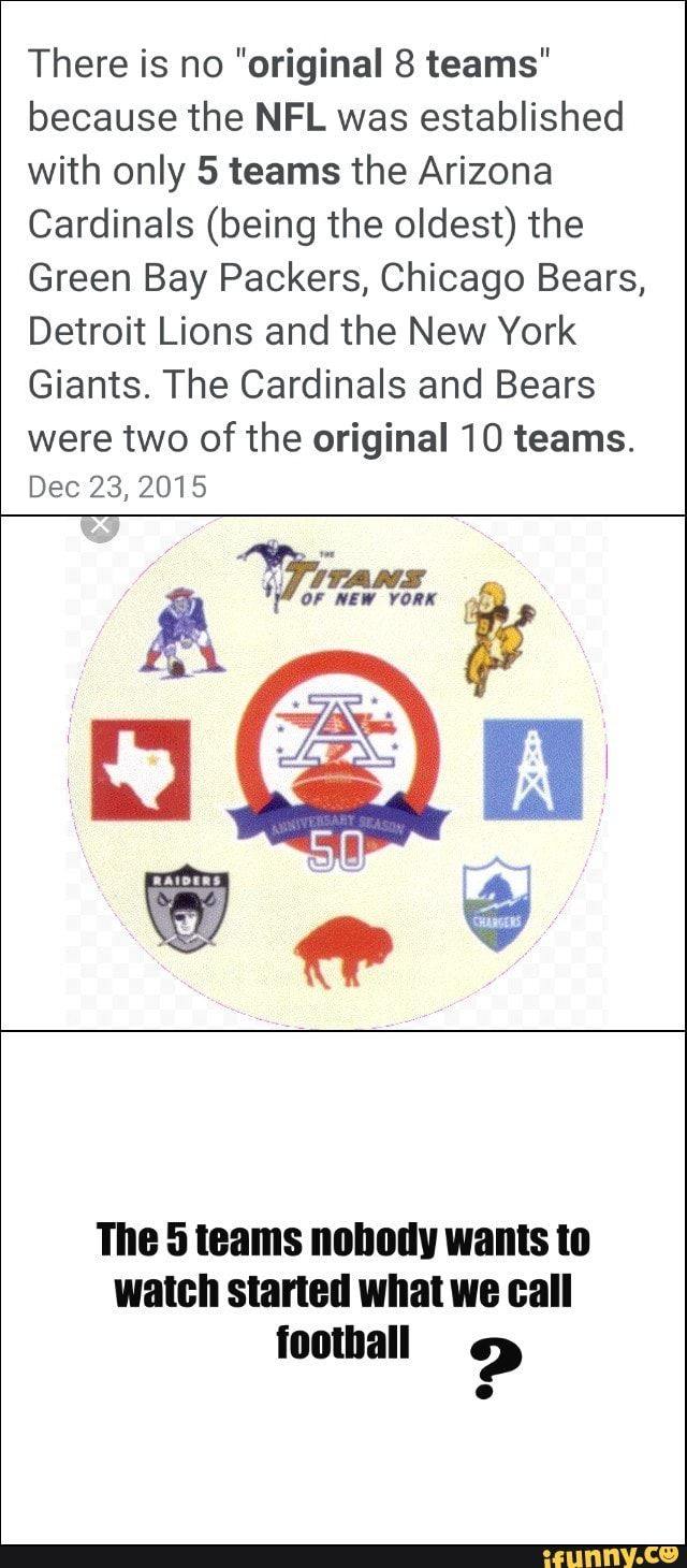 There Is No Original 8 Teams Because The Nfl Was Established With Only 5 Teams The Arizona Cardinals Being The Oldest The Green Bay Packers Chicago Bears Detroit Lions New