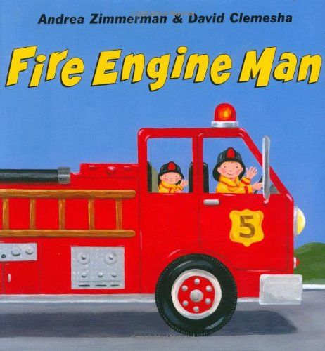 fire engine man andrea zimmerman david clemesha i got this book from the school book fair then i went to the fire station it was excellent