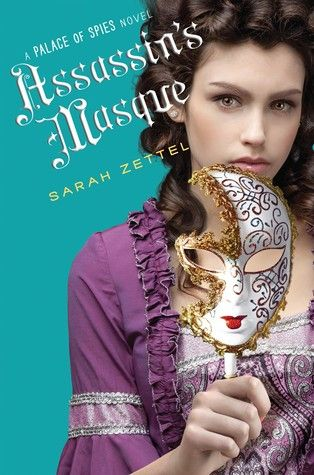 Assassin's Masque by Sarah Zettel (book 3 in the Palace of Spies series). Peggy is led on one wild goose chase after another, each one dredging up new suspicions and casting old characters in new light. #mystery #books #teens #youngadult #bookworm | batchofbooks.com