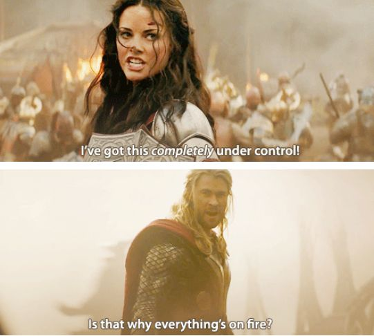 "Thor: The Dark World | ""Is that why everything's on fire?"" Yes yes it is Soz not Shield close enough"