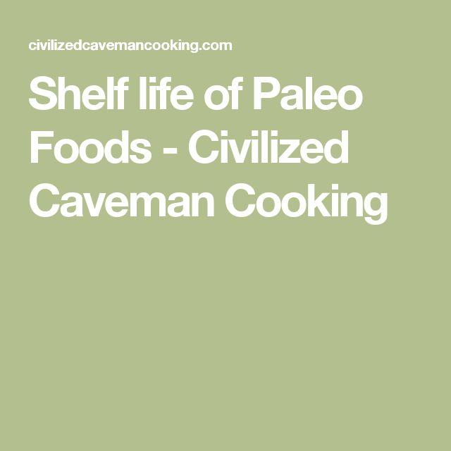 Shelf life of Paleo Foods - Civilized Caveman Cooking