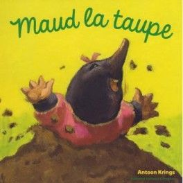 Redécouvrez Maud la taupe de Antoon Krings sur Booknode, la communauté du livre