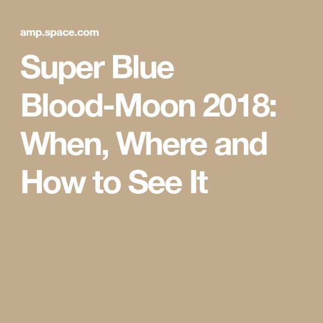 Super Blue Blood-Moon 2018: When, Where and How to See It