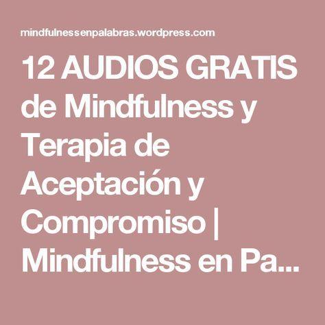 12 AUDIOS GRATIS de Mindfulness y Terapia de Aceptación y Compromiso   Mindfulness en Palabras