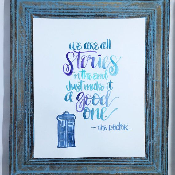 Doctor who quote / we are all stories in the by CalligAllTheThings