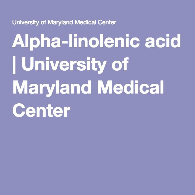 Alpha-linolenic acid | University of Maryland Medical Center