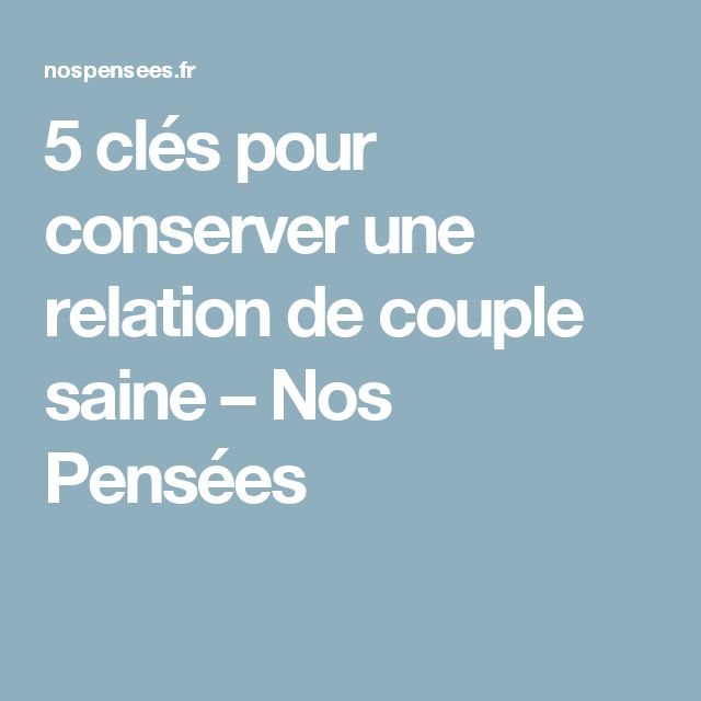 5 clés pour conserver une relation de couple saine – Nos Pensées