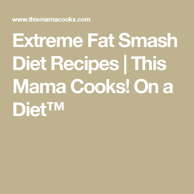 Extreme Fat Smash Diet Recipes | This Mama Cooks! On a Diet™