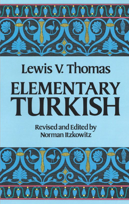 Elementary Turkish by Lewis Thomas  Proven from years of success at Princeton University, this comprehensive grammar and exercise book yields maximum results in 23 lessons covering all essentials of grammar from alphabet to progressive verb forms. Enables students to quickly understand and use basic patterns of modern Turkish. Full glossary.