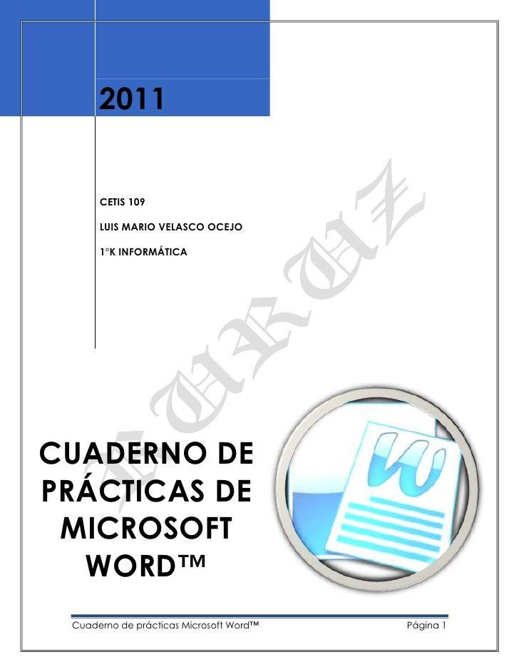 2011CETIS 109LUIS MARIO VELASCO OCEJO1°K INFORMÁTICACUADERNO DE PrÁCTICAS DE MICROSOFT WORD™120654438650<br />PRÁCTICA 1<b...