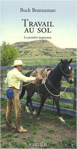 Amazon.fr - Travail au sol : La première impression - Buck Brannaman, Guy de Galard - Livres