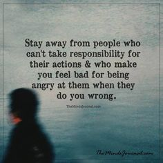 """Toxic people will hurt you and then try to make you feel bad that you are mad or hurt or upset. It's known as blame shifting. Instead of taking accountability for their own actions, they blame you got """"having feelings."""" Abusive people do this"""