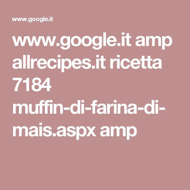 www.google.it amp allrecipes.it ricetta 7184 muffin-di-farina-di-mais.aspx amp