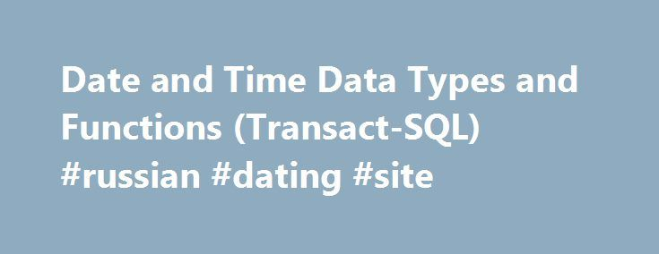 Date and Time Data Types and Functions (Transact-SQL) #russian #dating #site http://dating.remmont.com/date-and-time-data-types-and-functions-transact-sql-russian-dating-site/  #date # Date and Time Data Types and Functions (Transact-SQL) The Transact-SQL date and time functions are listed in the following tables. For more information about determinism, see Deterministic and Nondeterministic Functions . Functions That Get System Date and Time … Continue reading →