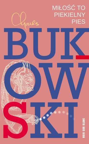 zwyczajnie i szaro?: Miłość to piekielny pies - Charles Bukowski