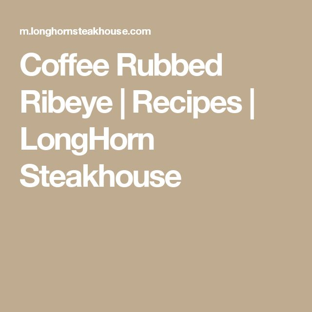 Coffee Rubbed Ribeye | Recipes | LongHorn Steakhouse