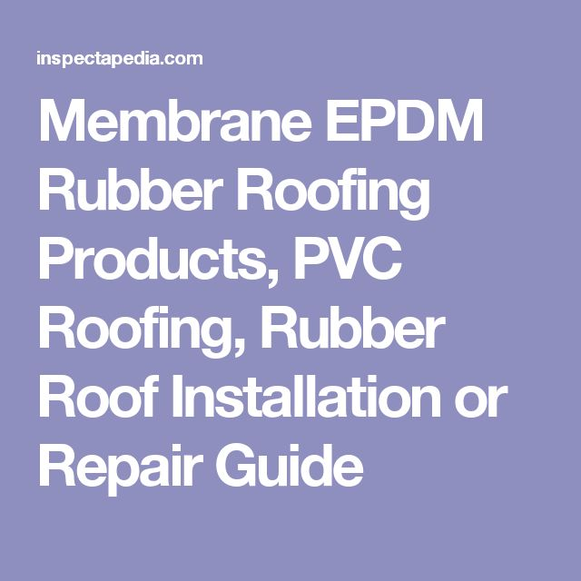 Membrane EPDM Rubber Roofing Products, PVC Roofing, Rubber Roof Installation or Repair Guide