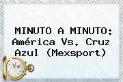 http://tecnoautos.com/wp-content/uploads/imagenes/tendencias/thumbs/minuto-a-minuto-america-vs-cruz-azul-mexsport.jpg Cruz Azul Vs America. MINUTO A MINUTO: América vs. Cruz Azul (Mexsport), Enlaces, Imágenes, Videos y Tweets - http://tecnoautos.com/actualidad/cruz-azul-vs-america-minuto-a-minuto-america-vs-cruz-azul-mexsport/