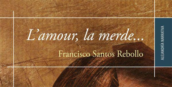 El libro 'L'amour, la merde…' de Francisco Santos, se presenta el próximo jueves en Corralejo. El autor estará presente en el acto que conducirá José Álvarez Blanco.