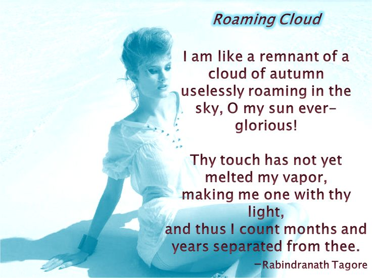 I am like a remnant of a cloud of autumn uselessly roaming in the sky, O my sun ever-glorious!