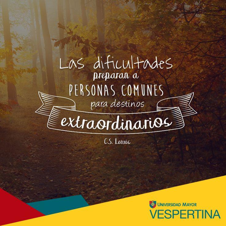 """""""Las dificultades preparan a personas comunes para destinos extraordinarios"""" C.S.Lewis #VespertinaUMayor #OtoñoConTodo #Universitarios #UMayor"""