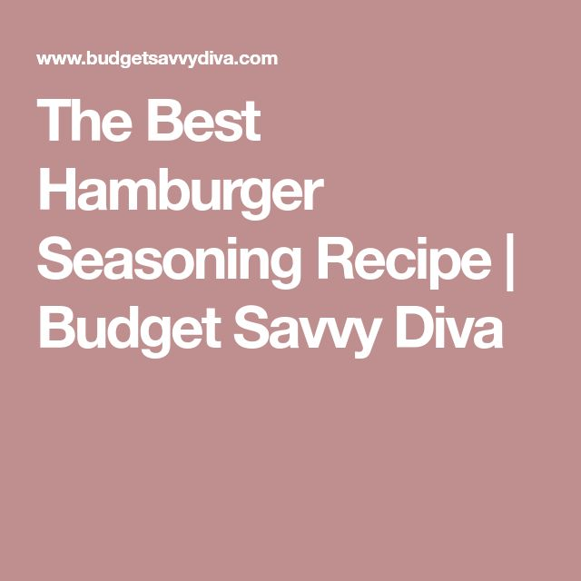 The Best Hamburger Seasoning Recipe | Budget Savvy Diva