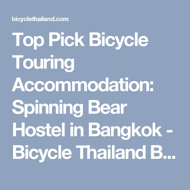 Top Pick Bicycle Touring Accommodation: Spinning Bear Hostel in Bangkok - Bicycle Thailand Bicycle Thailand