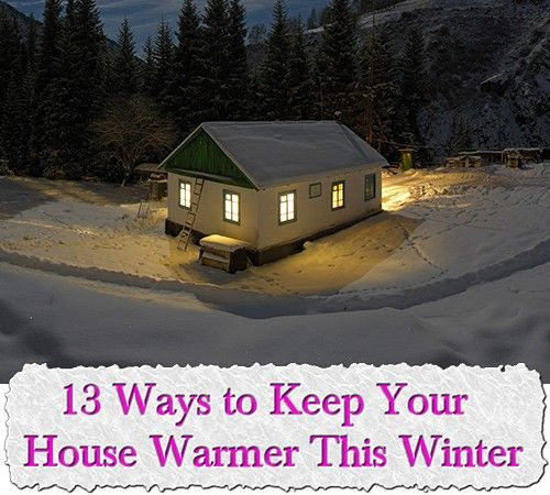 13 Ways to Keep Your House Warmer This Winter To keep your home warm this winter doesn't require a handyman or lots of expensive materials. , there are