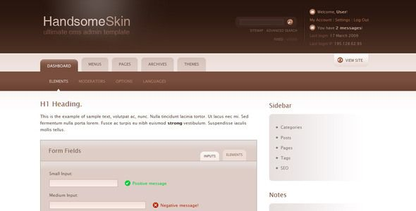 Handsome Admin Skin   http://themeforest.net/item/handsome-admin-skin/36200?ref=damiamio       Ultimate admin skin. Can be used to suit any needs.  Features:    Fixed | Liquid layout switcher  Easily customizable tab interface  All basic elements styled  Contains search bar, user related information, form fields, tables, messages + notes, latest photos sections  Sleek Login page  Valid Xhtml 1.0 Strict  Works in all major browsers: IE6 -7, Firefox, Opera, Safari, Google Chrome   Icons used…