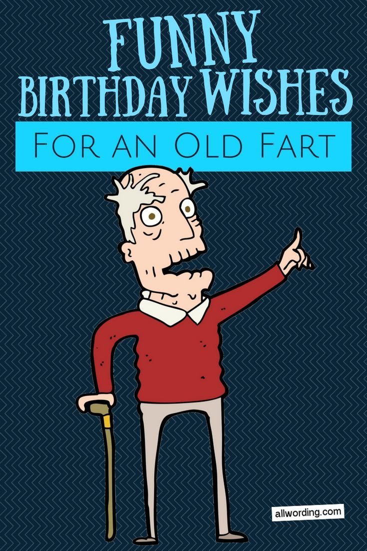 Happy Birthday, Old Man! 21 Brutally Funny Birthday Wishes