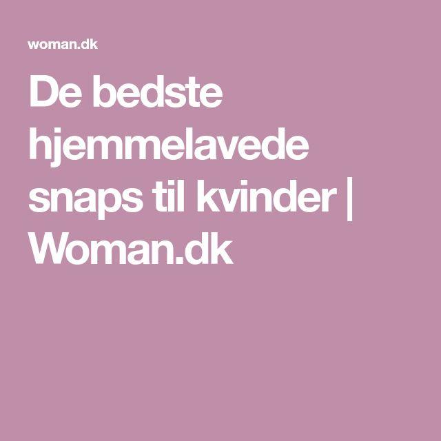 De bedste hjemmelavede snaps til kvinder | Woman.dk