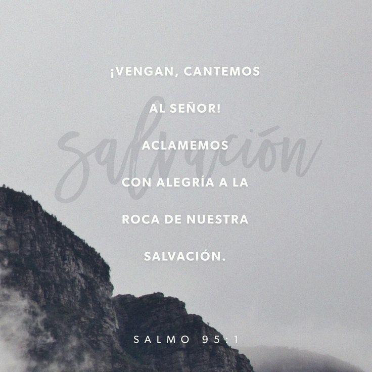 ¡Vengan, cantemos al S eñor ! Aclamemos con alegría a la Roca de nuestra salvación. Acerquémonos a él con acción de gracias. Cantémosle salmos de alabanza, Salmos 95:1-2