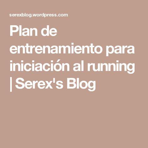 Plan de entrenamiento para iniciación al running | Serex's Blog
