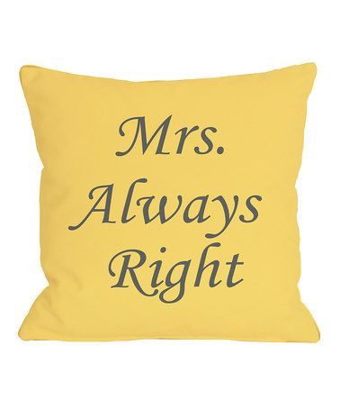 Love this Mimosa & Gray 'Mrs. Always Right' Throw Pillow on #zulily! #zulilyfinds | #onebellacasa @onebellacasa
