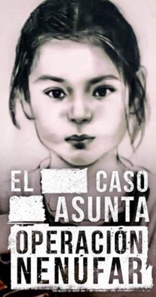El Caso Asunta Operacion Nenufar Tv Mini Series 2017 Imdb Netflix Documentaries Documentaries Popular Tv Series