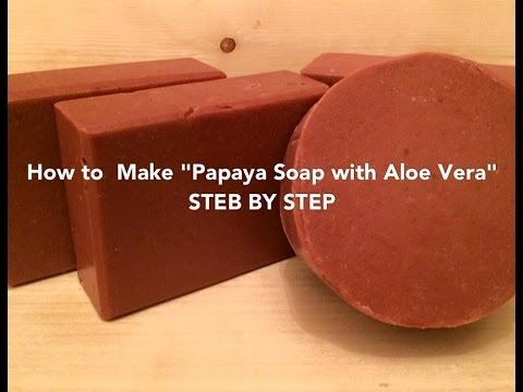 "How to Make ""Papaya Soap""  with Aloe Vera 