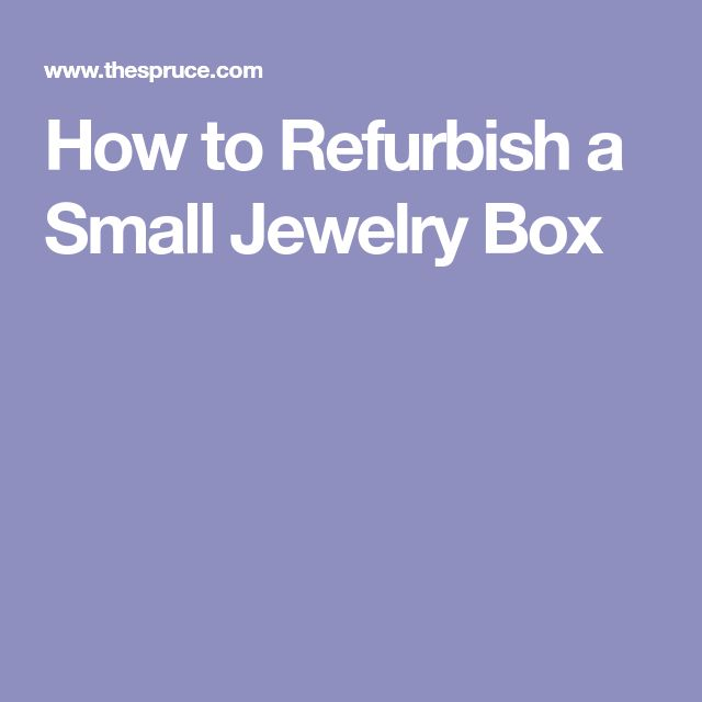 How to Refurbish a Small Jewelry Box